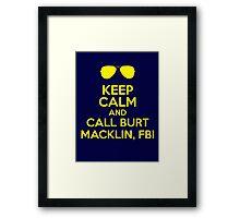 Keep Calm and call Burt Macklin, FBI Framed Print
