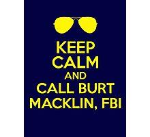 Keep Calm and call Burt Macklin, FBI Photographic Print