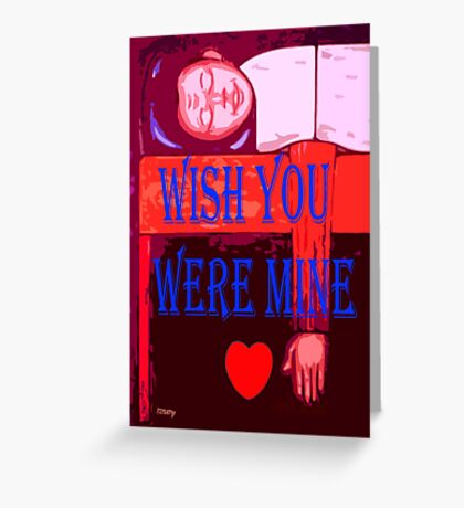 WISH YOU WERE MINE Greeting Card