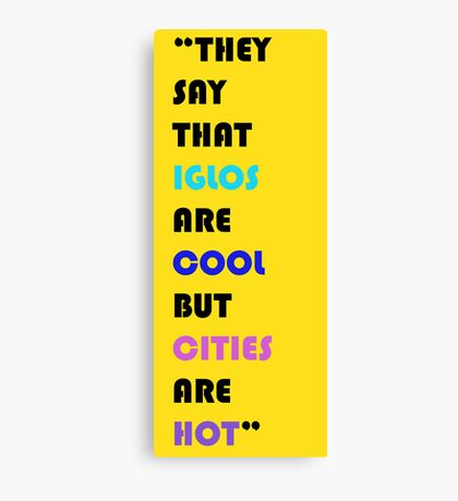 They say iglos are cool but cities are hotter Canvas Print