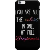 You are all the colours at full brightness iPhone Case/Skin