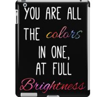 You are all the colours at full brightness iPad Case/Skin