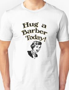 Hug A Barber Today Unisex T-Shirt
