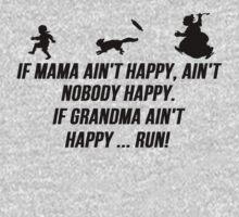If Mama ain't happy, ain't  nobody happy. If Grandma ain't happy ... run! T-Shirt