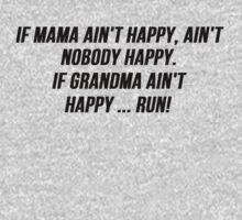 If Mama ain't happy, ain't  nobody happy. If Grandma ain't happy ... run! by Al Craker