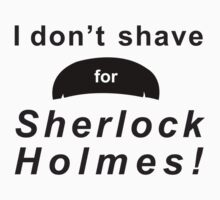 I don't shave for Sherlock Holmes! by xr-ox