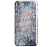 We are as Indestructible as Believe ourselves to be iPhone Case/Skin