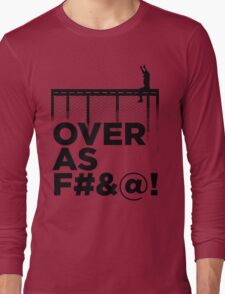 Over As F#&@! Long Sleeve T-Shirt