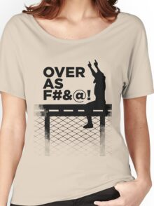 Over As F#&@! Women's Relaxed Fit T-Shirt