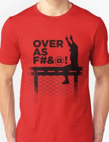 Over As F#&@! Unisex T-Shirt