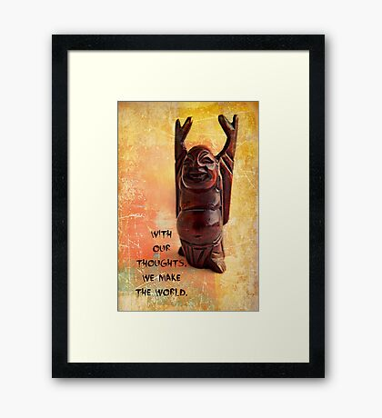 With our thoughts, we make the world Framed Print