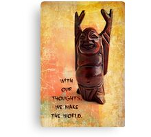 With our thoughts, we make the world Canvas Print