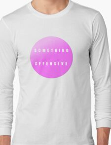 something offensive Long Sleeve T-Shirt