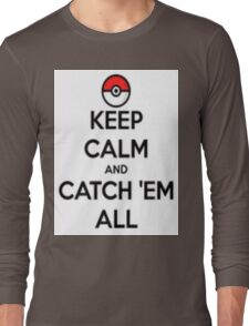 Keep calm and catch 'em all! Long Sleeve T-Shirt