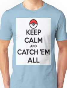 Keep calm and catch 'em all! Unisex T-Shirt
