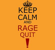 Keep Calm And RAGE QUIT! Unisex T-Shirt
