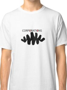 Corporate greed  Classic T-Shirt