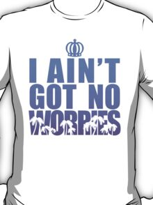 I Ain't Got No Worries - Lebron James T-Shirt