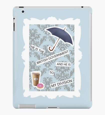 """""""He Is The British Government And He Is So My Division"""" BBC Sherlock Mystrade iPad Case/Skin"""