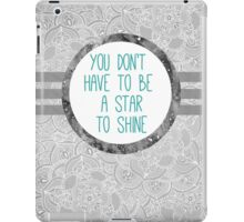 you don't have to be a star to shine iPad Case/Skin