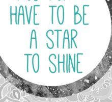 you don't have to be a star to shine Sticker