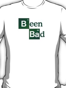 Been Bad T-Shirt