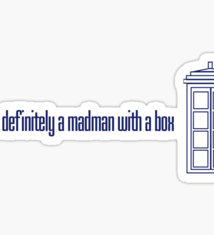 I am definitely a madman with a box - Eleventh Doctor Sticker