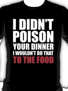 Poison Your Dinner T-Shirt