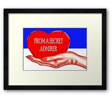 FROM A SECRET ADMIRER Framed Print