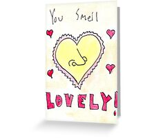 You Smell Lovely! Greeting Card