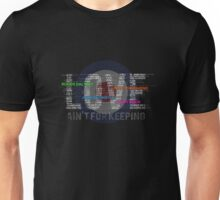 Love Ain't For Keeping Unisex T-Shirt