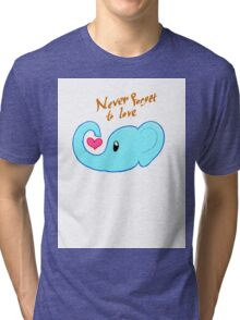 Never Forget to Love Tri-blend T-Shirt