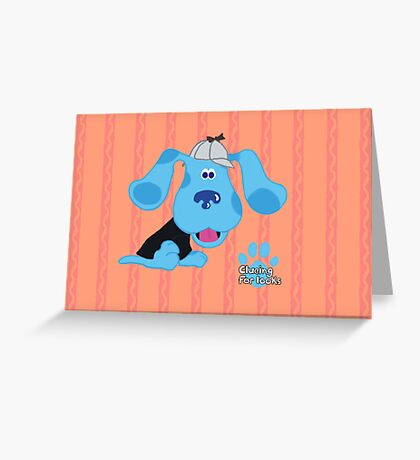 """Blue's """"Clueing for looks"""" Greeting Card"""