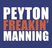 Peyton FREAKIN' Manning T-Shirt