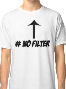 # No Filter Classic T-Shirt