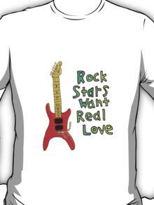 Rock Stars Want Real Love T-Shirt