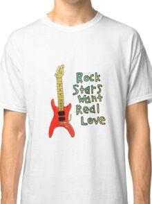 Rock Stars Want Real Love Classic T-Shirt