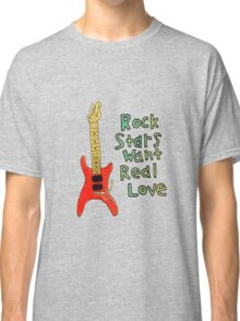 Rock Stars Want Real Love Classic T-Shirt