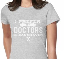 I Prefer My Doctors Clean Shaven Womens Fitted T-Shirt