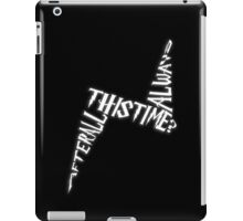 After all this time? Always iPad Case/Skin
