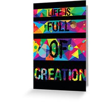 life is full of creation Greeting Card