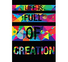 life is full of creation Photographic Print