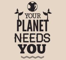 Your Planet Needs You by BrightDesign