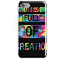 life is full of creation iPhone Case/Skin