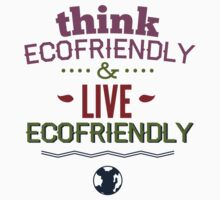 Think Ecofriendly And Live Ecofriendly by BrightDesign