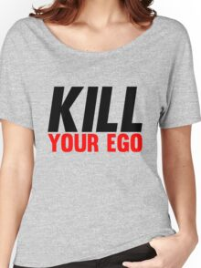 Kill Your Ego Women's Relaxed Fit T-Shirt