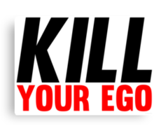 Kill Your Ego Canvas Print