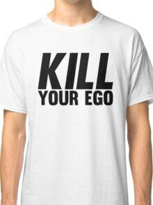 Kill Your Ego | BLACK. Classic T-Shirt