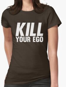 Kill Your Ego | White Womens Fitted T-Shirt