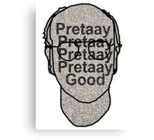 Pretaay Pretaay Good.  Canvas Print